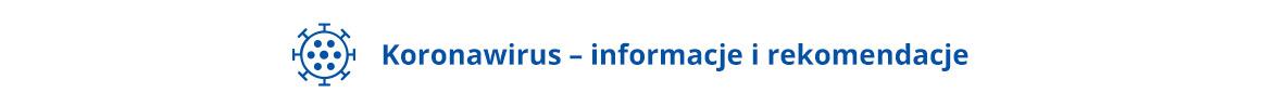 COVID-19 - informacje i rekomendacje. Po kliknięciu nastąpi przekierowanie do strony internetowej www.gov.pl/koronawirus