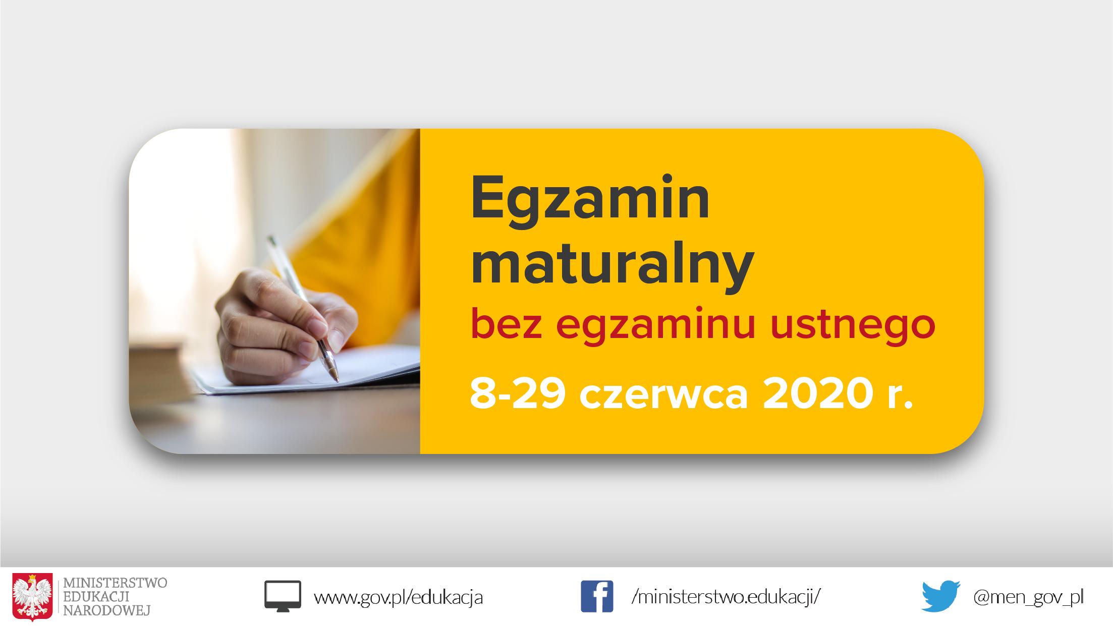 """Jasnoszare tło, zdjęcie ręki z długopisem po lewo, tekst po prawej stronie na żółtym tle: """"Egzamin maturalny bez egzaminu ustnego – 8-29 czerwca 2020 r."""""""