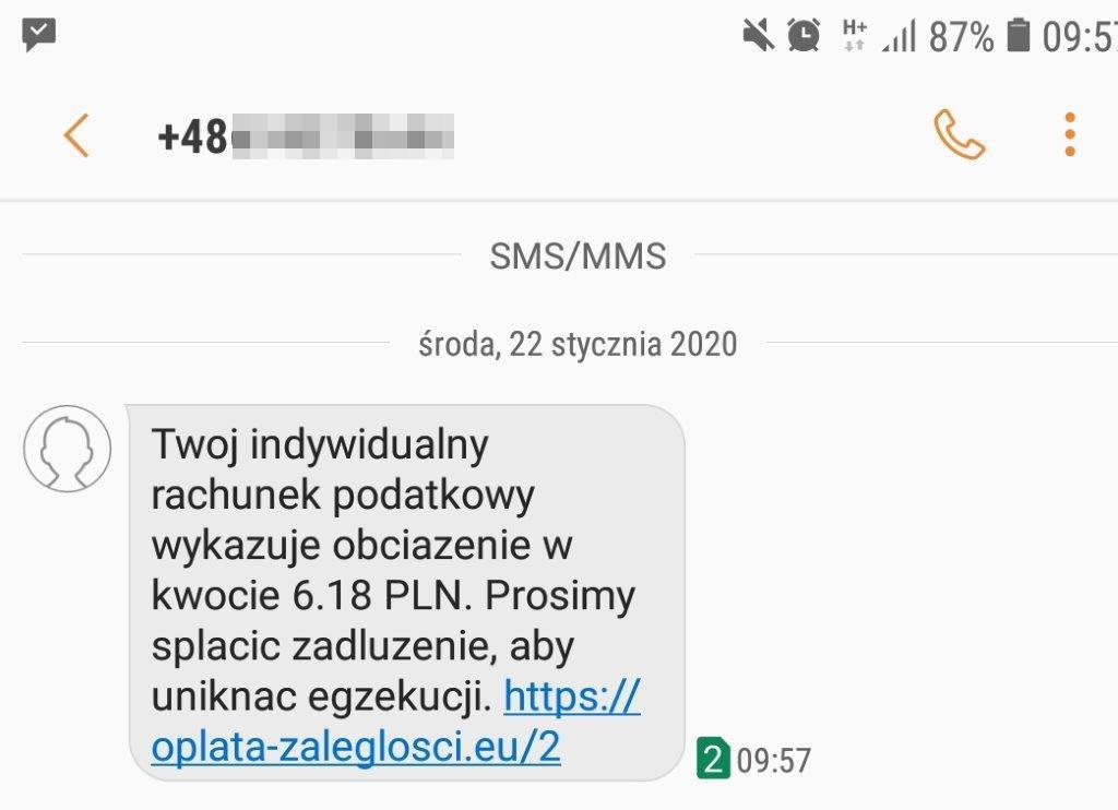 Przykładowy fałszywy SMS: Twój indywidualny rachunek podatkowy wykazuje obciazenie w kwocie 6.18 PLN. Prosimy splacic zadluzenie, aby uniknac egzekucji. https: //oplata-zaleglosci.eu/2