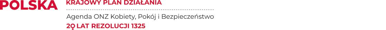 """Napis Polska. Krajowy Plan Działania. Agenda ONZ """"Kobiety, pokój i bezpieczeństwo"""". 20 lat rezolucji 1325"""