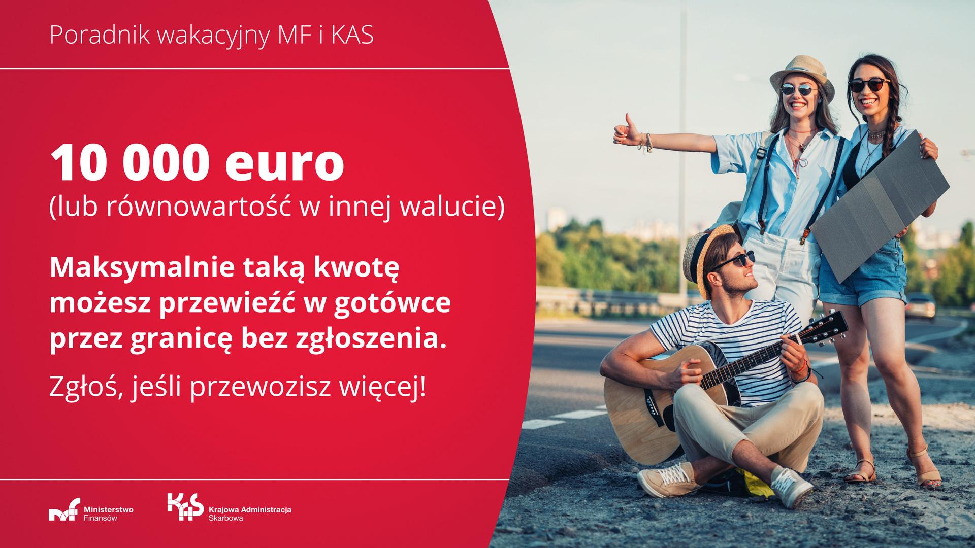 Dwie dziewczyny i chłopak z gitarą. Napis: 10 tys. euro (lub równowartość w innej walucie). Maksymalnie taką kwotę możesz przewieźć w gotówce przez granicę bez zgłoszenia. Zgłoś, jeśli przewozisz więcej!