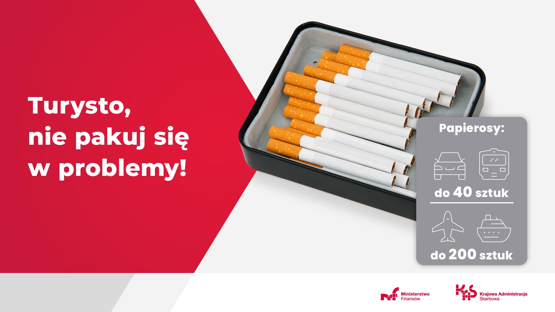 Turysto nie pakuj się w problemy! Papierosy: transportem lądowym do 40 papierosów, samolotem lub statkiem do 200 papierosów.