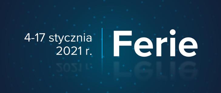 Ferie 4-17 stycznia 2021