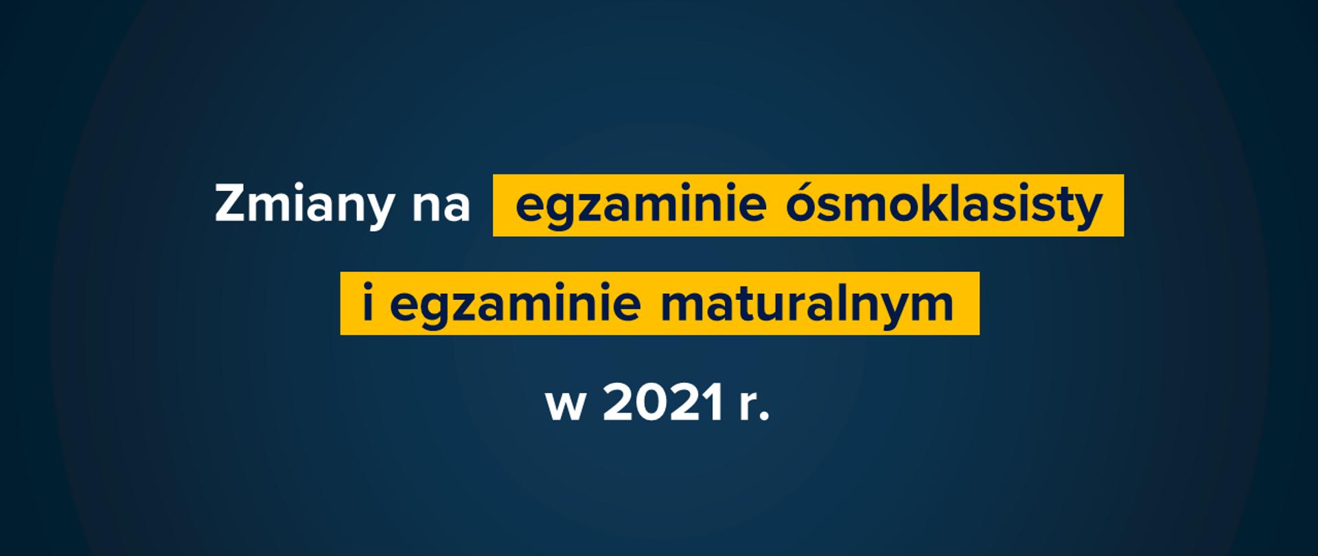 """Granatowa grafika z tekstem: """"Zmiany na egzaminie ósmoklasisty i egzaminie maturalnym w 2021 r."""""""