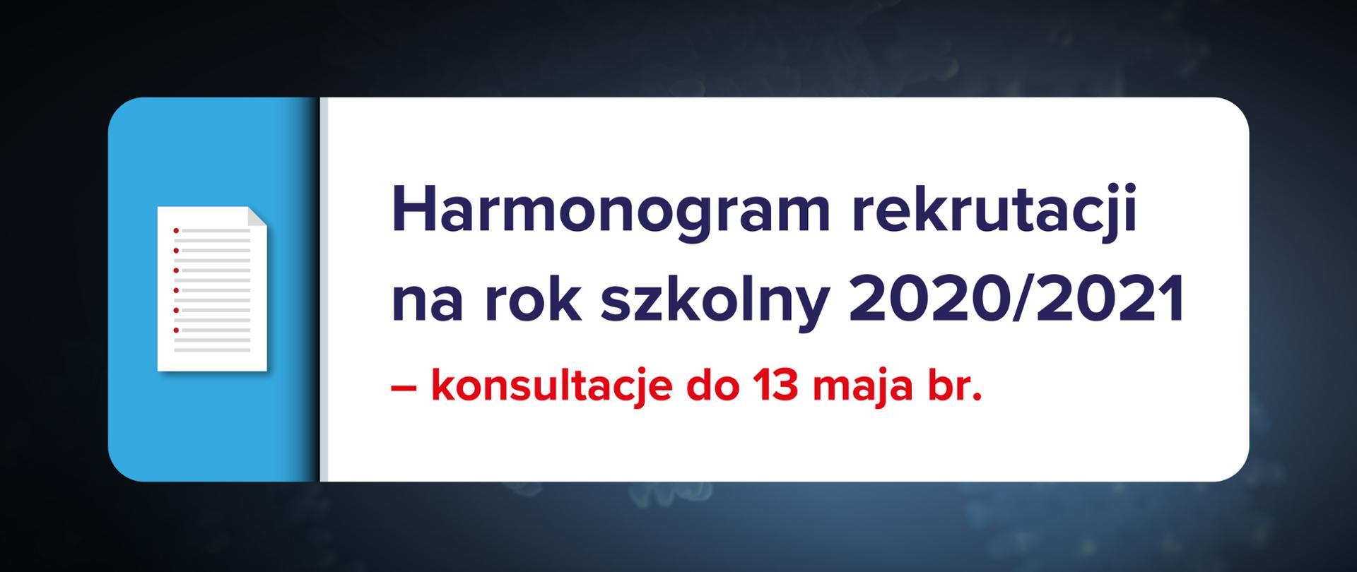 """Ciemnogranatowe tło z ikoną kartki z listą po lewo oraz tekstem na białym tle po prawo: """"Harmonogram rekrutacji na rok szkolny 2020/2021 – konsultacje do 13 maja br."""""""
