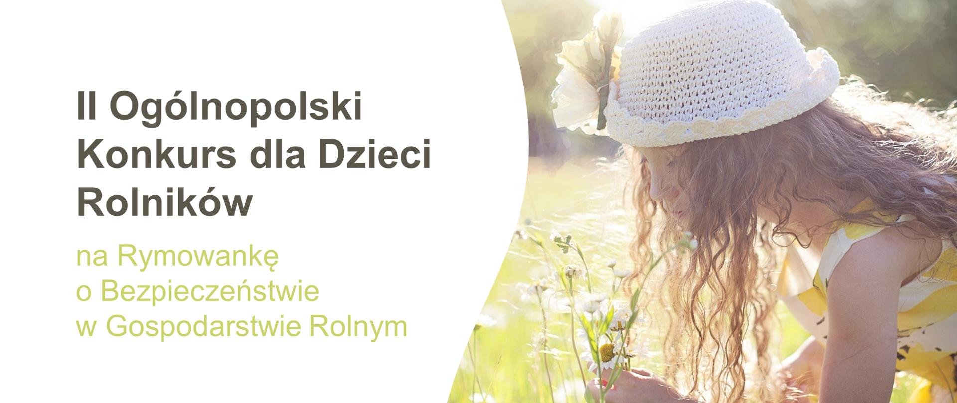Grafika z dziewczynką zrywającą kwiaty. Obok tekst: II Ogólnopolski Konkurs dla Dzieci Rolników na Rymowankę o Bezpieczeństwie w Gospodarstwie Rolnym.