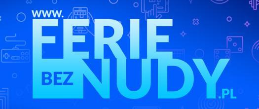Ferie bez Nudy - Wjeżdżamy w fere bez wyjeżdżania! Startujemy! Od 4 do 17 stycznia bądźcie z nami!