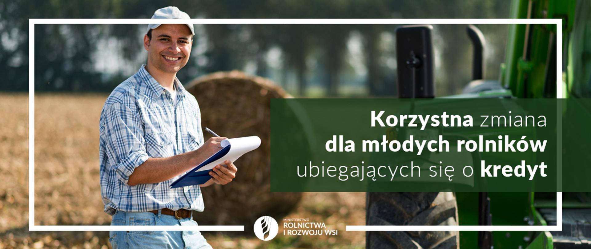 Korzystna zmiana dla młodych rolników ubiegających się o kredyt
