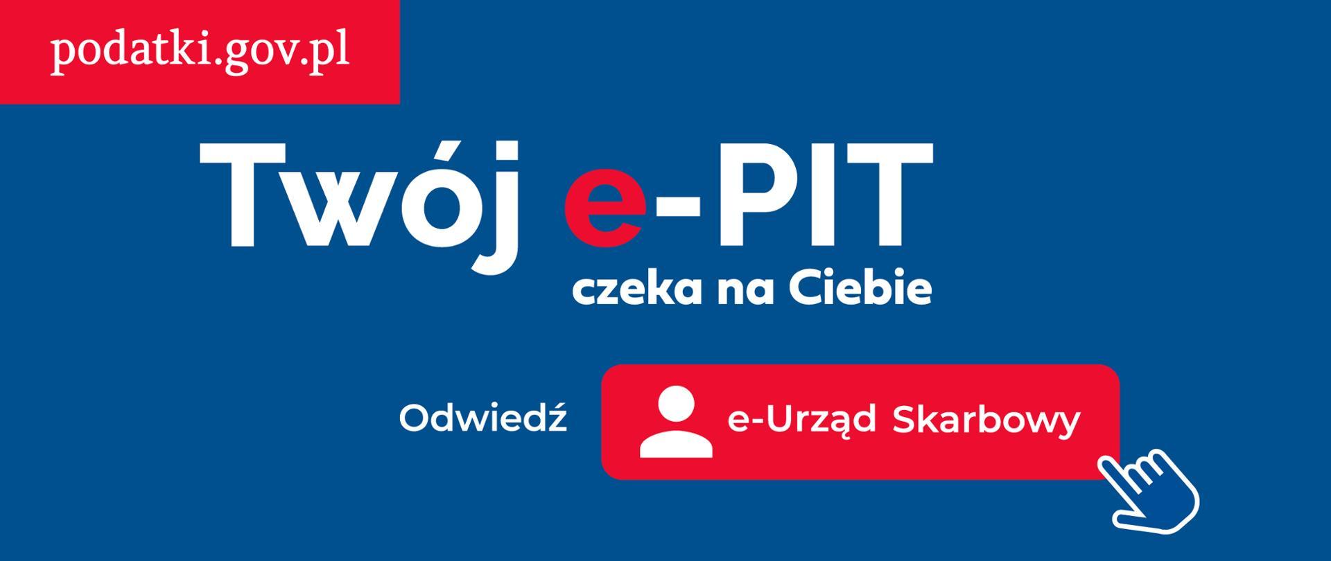 Grafika z adresem strony podatki.gov.pl, napisem Twój e-PIT czeka na Ciebie. Odwiedź e-Urząd Skarbowy.
