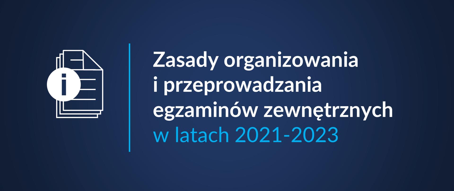 """Grafika z tekstem: """"Zasady organizowania i przeprowadzania egzaminów zewnętrznych w latach 2021-2023"""""""