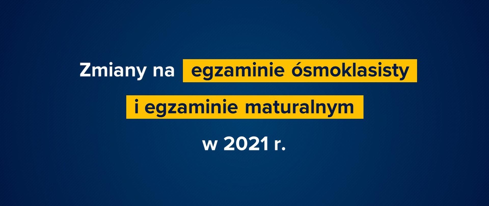 """Granatowe tło ztekstem """"Zmiany naegzaminie ósmoklasisty iegzaminie maturalnym w2021r."""""""