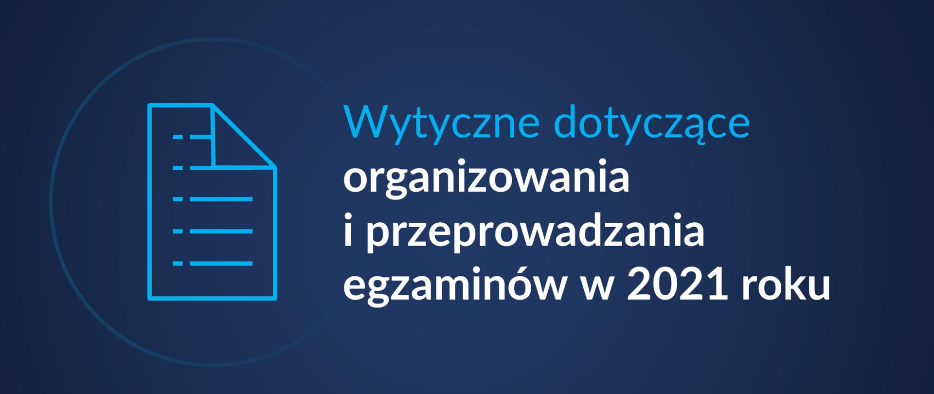 Grafika z tekstem: Wytyczne dotyczące organizowania i przeprowadzania egzaminów w 2021 roku