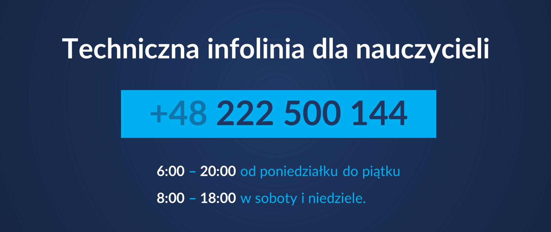 Granatowa grafika z numerem telefonu technicznej infolinii dla nauczycieli: +48 222 500 144. Poniżej informacja o godzinach działania infolinii: 6:00-20:00 od poniedziałku do piątku, 8:00-18:00 w soboty i niedziele.