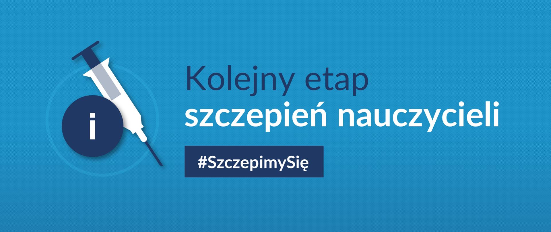 """Grafika z hasłem: """"Kolejny etap szczepień nauczycieli #SzczepimySię"""""""