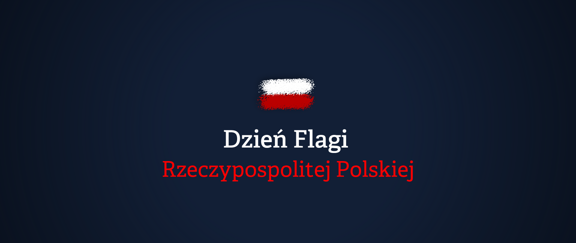 Granatowe tło. Pośrodku niewielka biało-czerwona flaga jakby namalowana sprayem. Poniżej biało-czerwony napis Dzień Flagi Rzeczypospolitej Polskiej