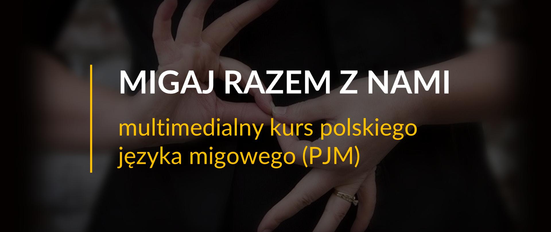 Napis: Migaj Razem z Nami - multimedialny kurs polskiego języka migowego