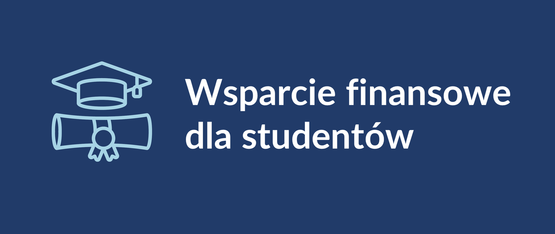 Ciemnoniebieskie tło, pośrodku napis Wsparcie finansowe dla studentów. Po lewej stronie napisu błękitna ikonka biretu i zwiniętego dyplomu. Na dole po prawej stronie logotyp Ministerstwa Edukacji i Nauki.