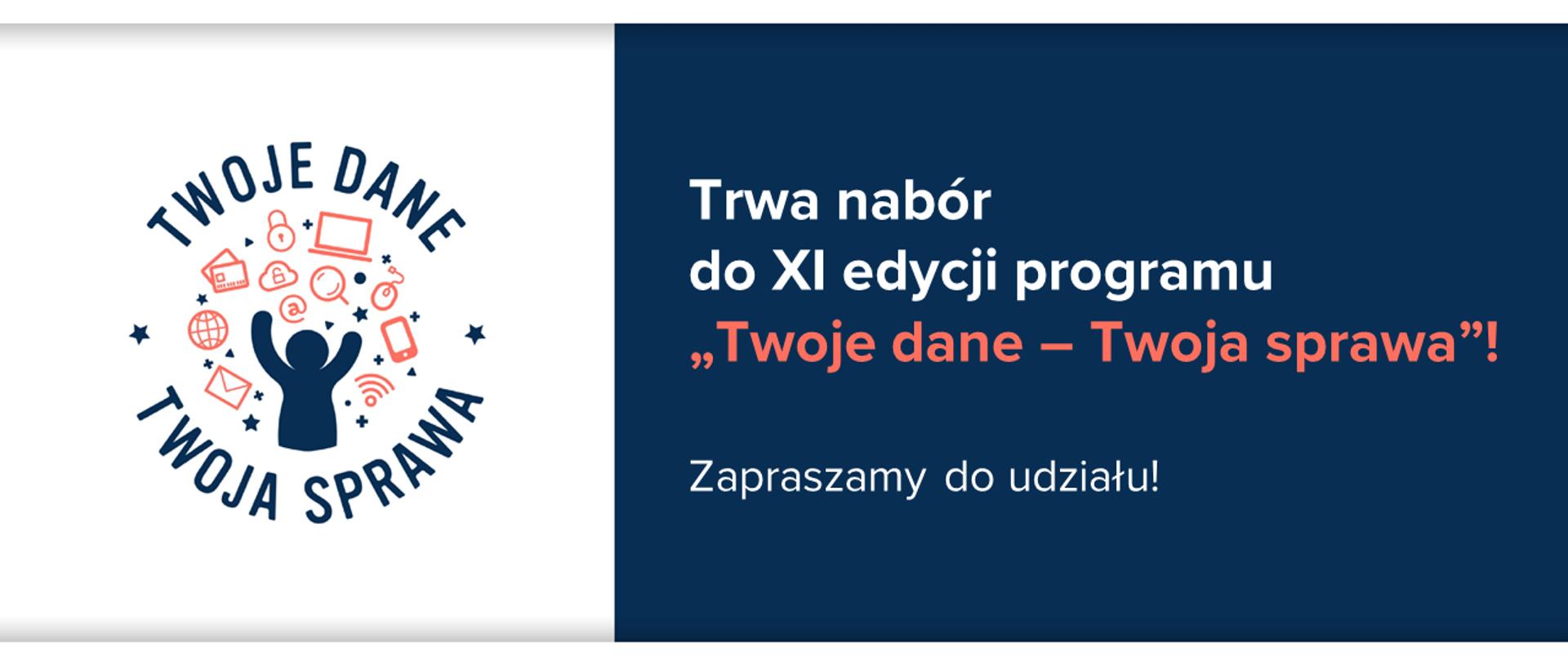 """Biało-niebieska grafika z logo programu """"Twoje dane – Twoja sprawa"""". Obok tekst: """"Trwa nabór do XI edycji programu """"Twoje dane – Twoja sprawa""""! Zapraszamy do udziału!"""""""