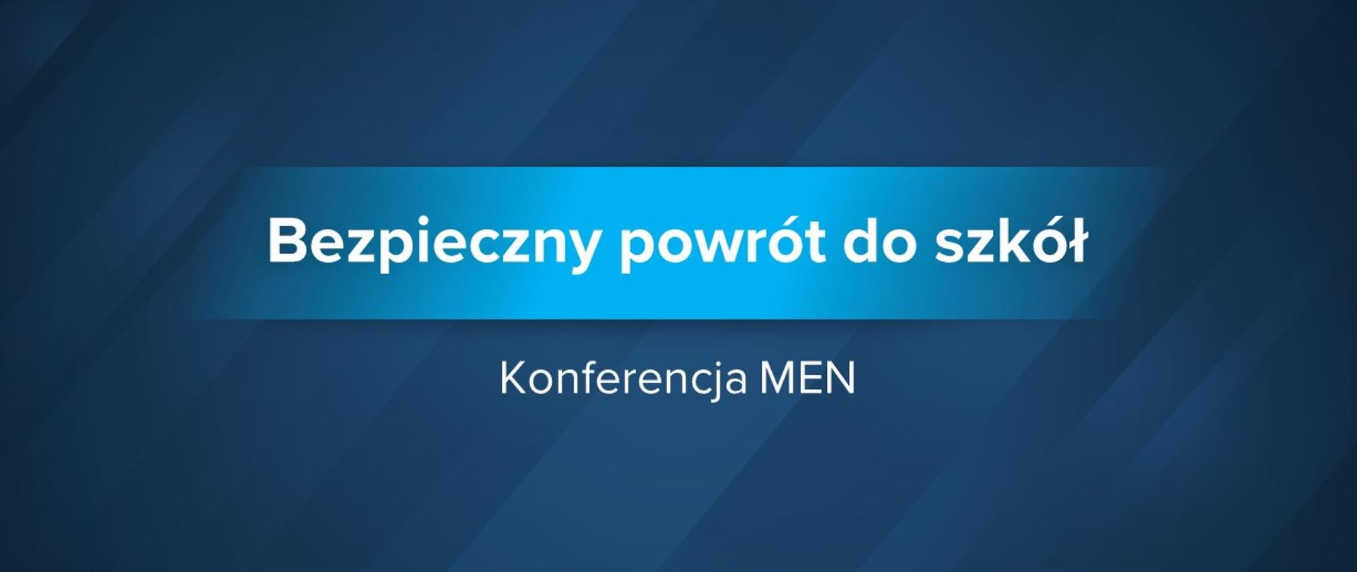 """Granatowa grafika ztekstem: """"Bezpieczny powrót doszkół – konferencja MEN"""""""