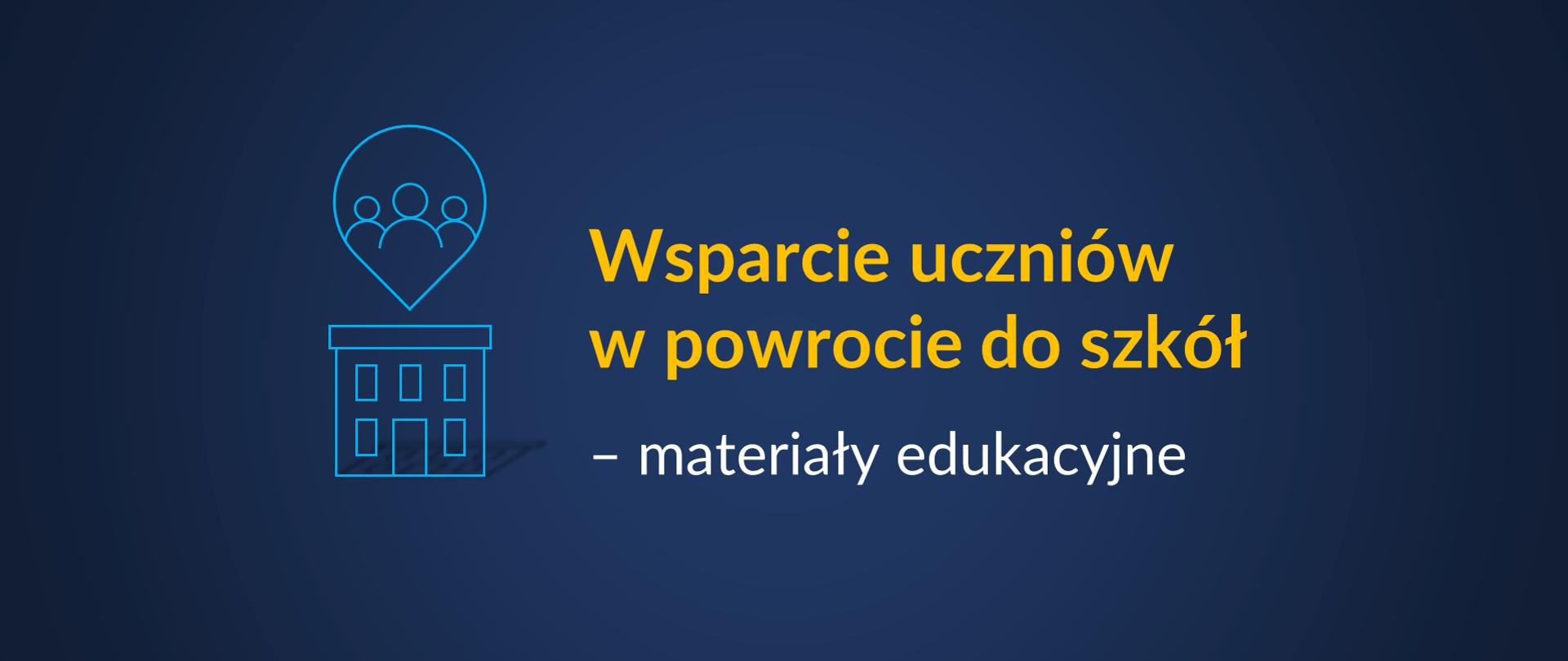 """Grafika z tekstem: """"Wsparcie uczniów w powrocie do szkół – materiały edukacyjne"""""""