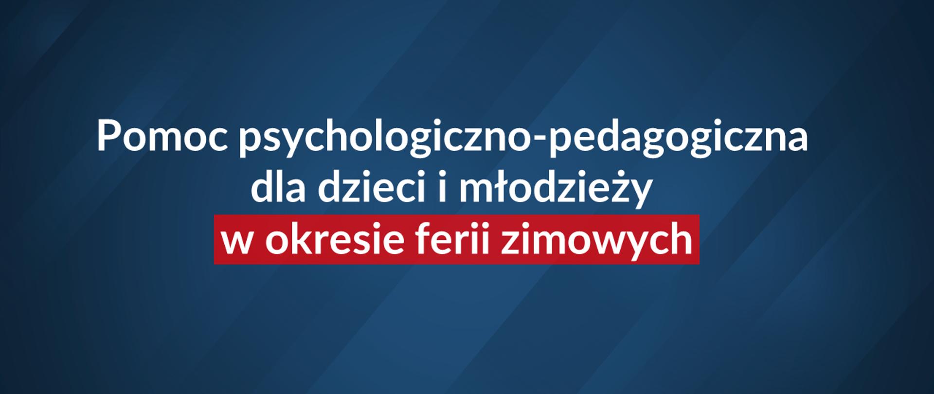 napis na granatowym tle Pomoc psychologiczno-pedagogiczna dla dzieci i młodzieży w okresie ferii zimowych