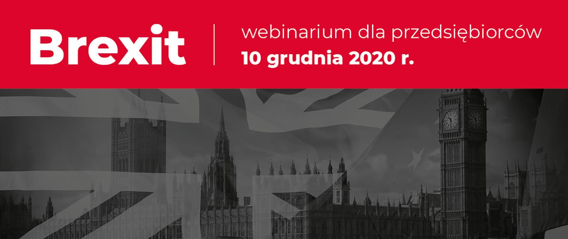 Fragment panoramy Londynu, półprzezroczyste flagi Wielkiej Brytanii i Unii Europejskiej. Napis na czerwonym tle: Brexit – webinarium dla przedsiębiorców 10 grudnia 2020 r.