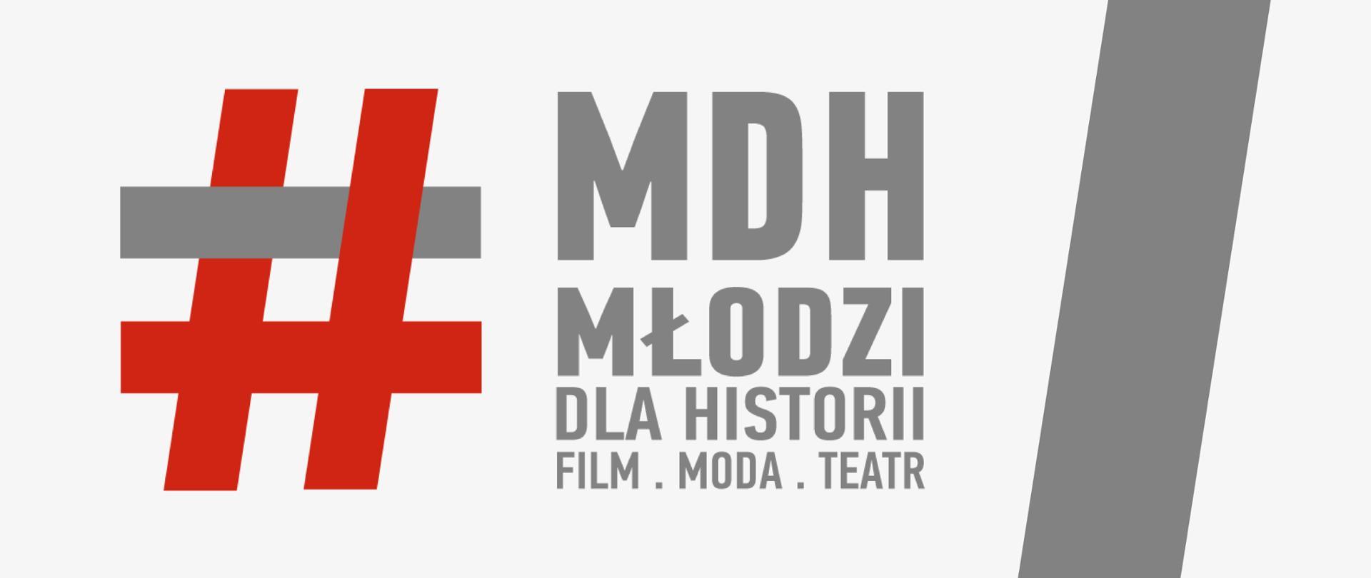 """Jasnoszara grafika z tekstem """"MDH Młodzi Dla Historii – film, moda, teatr"""""""