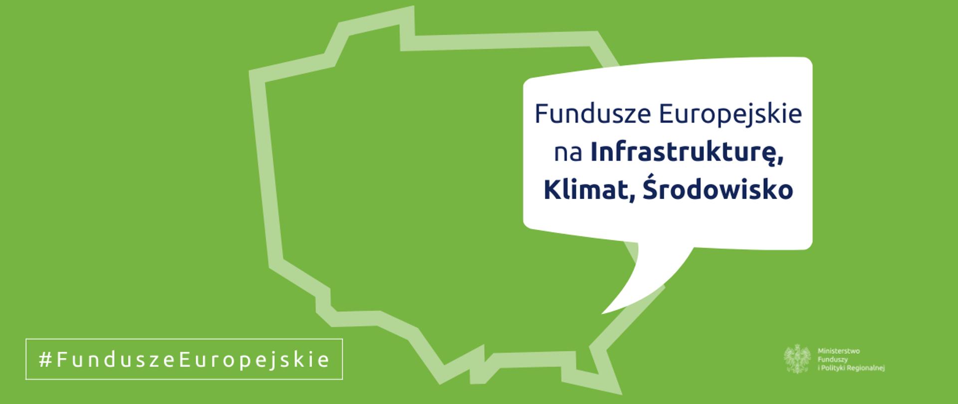 """Zielone tło, na nim kontury mapy Polski i z """"dymkiem"""" zaznaczonym w miejscu Rzeszowa i napis: Fundusze Europejskie na Infrastrukturę, Klimat i Środowisko. Na dole logo MFiPR."""