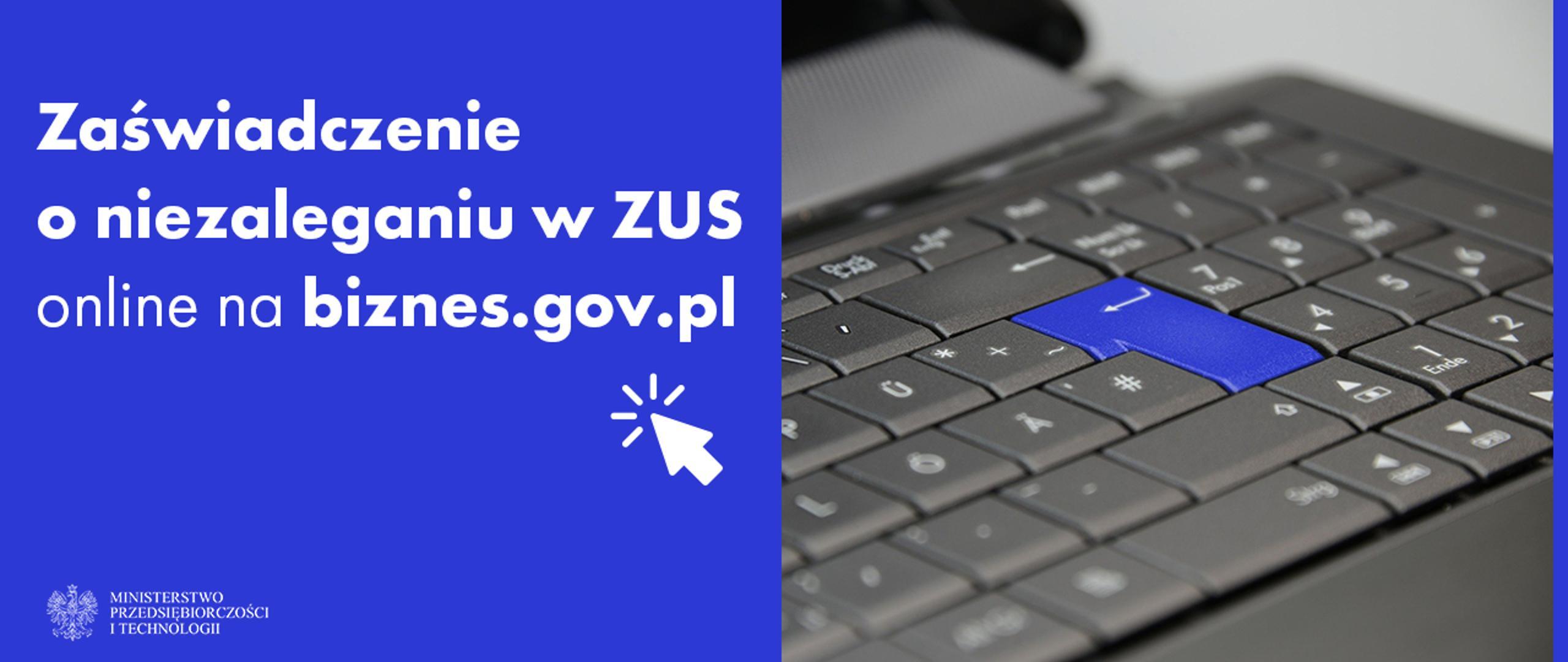 """Biały napis """"zaświadczenie o niezaleganiu w ZUS online na Biznes.gov.pl"""" na niebieskim tle. Obok zdjęcie szarek klawiatury laptopa z niebieskim przyciskiem enter."""
