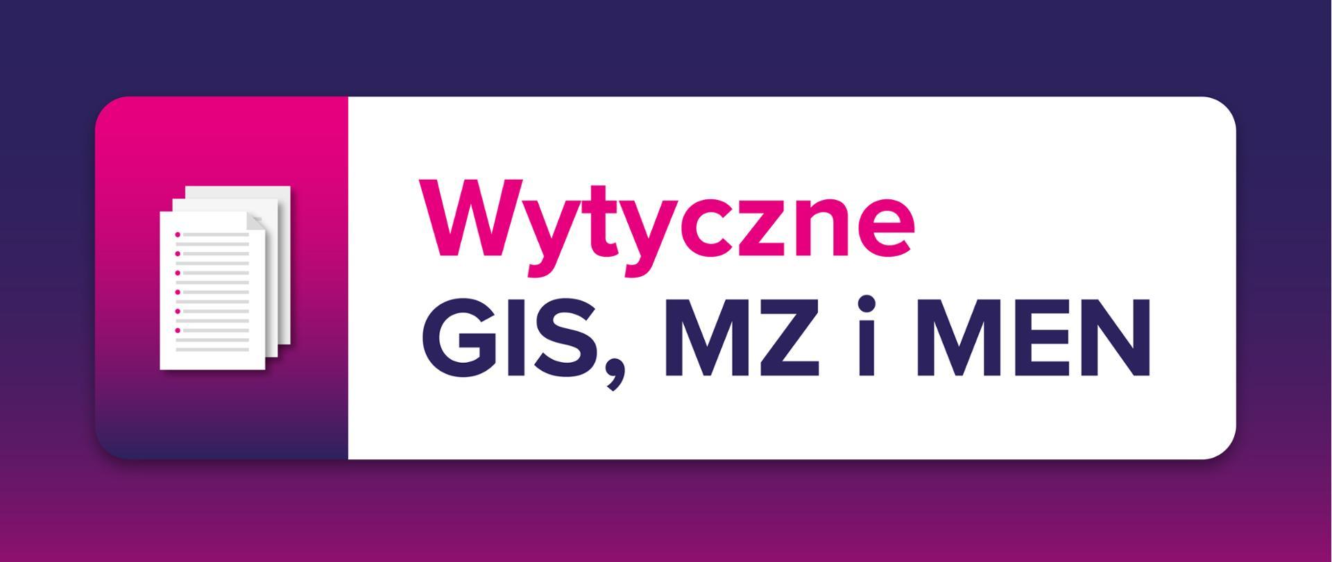 """Różowo-granatowe tło, po lewo ikona dokumentów, a po prawo tekst na białym prostokącie: """"Wytyczne GIS. MZ i MEN""""."""