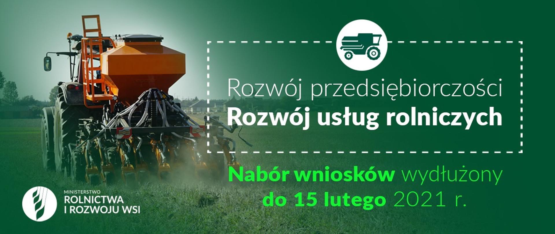Pieniądze na rozwój usług rolniczych - termin naboru wniosków wydłużony do 15 lutego br.