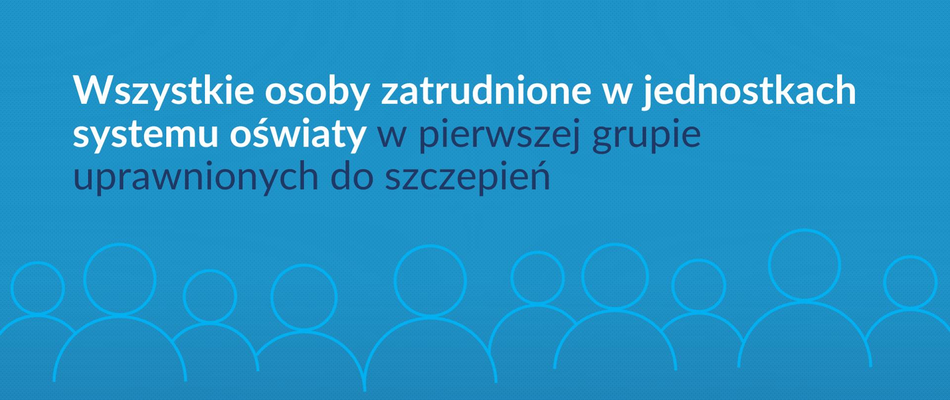 Błękitna grafika z tekstem: Wszystkie osoby zatrudnione w jednostkach systemu oświaty w pierwszej grupie uprawnionych do szczepień