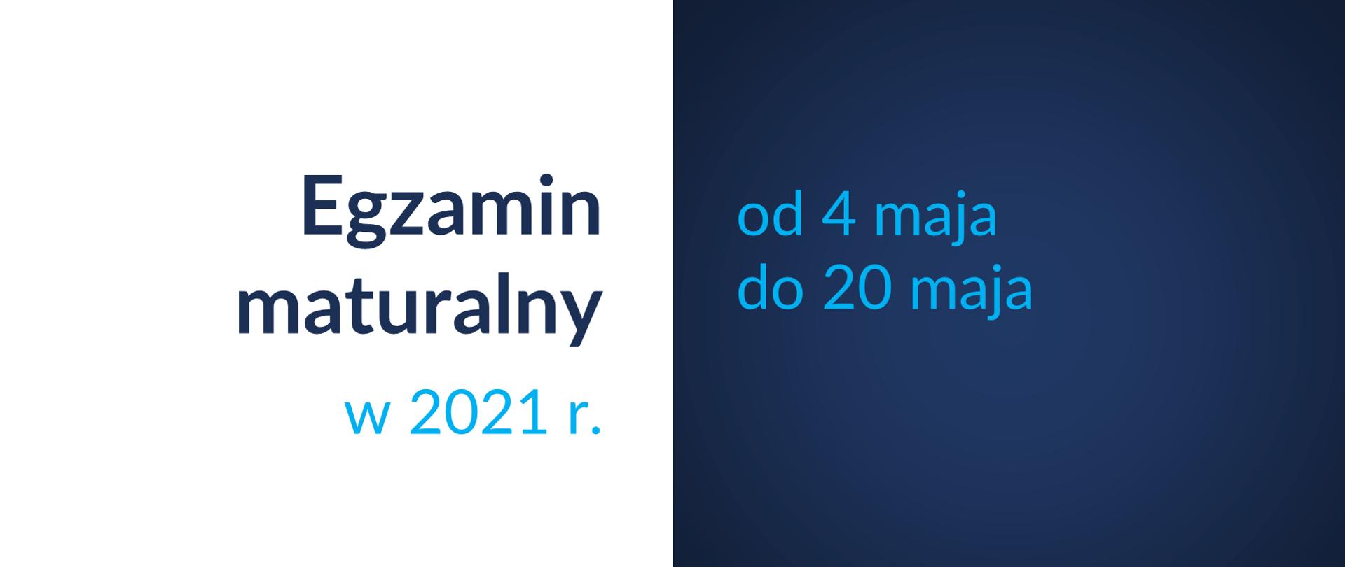 Grafika z tekstem: Egzamin maturalny w 2021 r. – od 4 maja do 20 maja