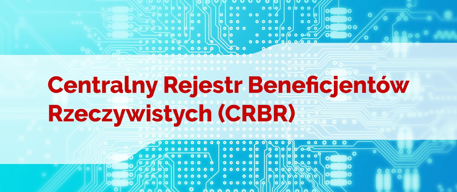 Na biało niebieskim tle płytki scalonej czerwony napis Centralny Rejestr Beneficjentów Rzeczywistych (CRBR)