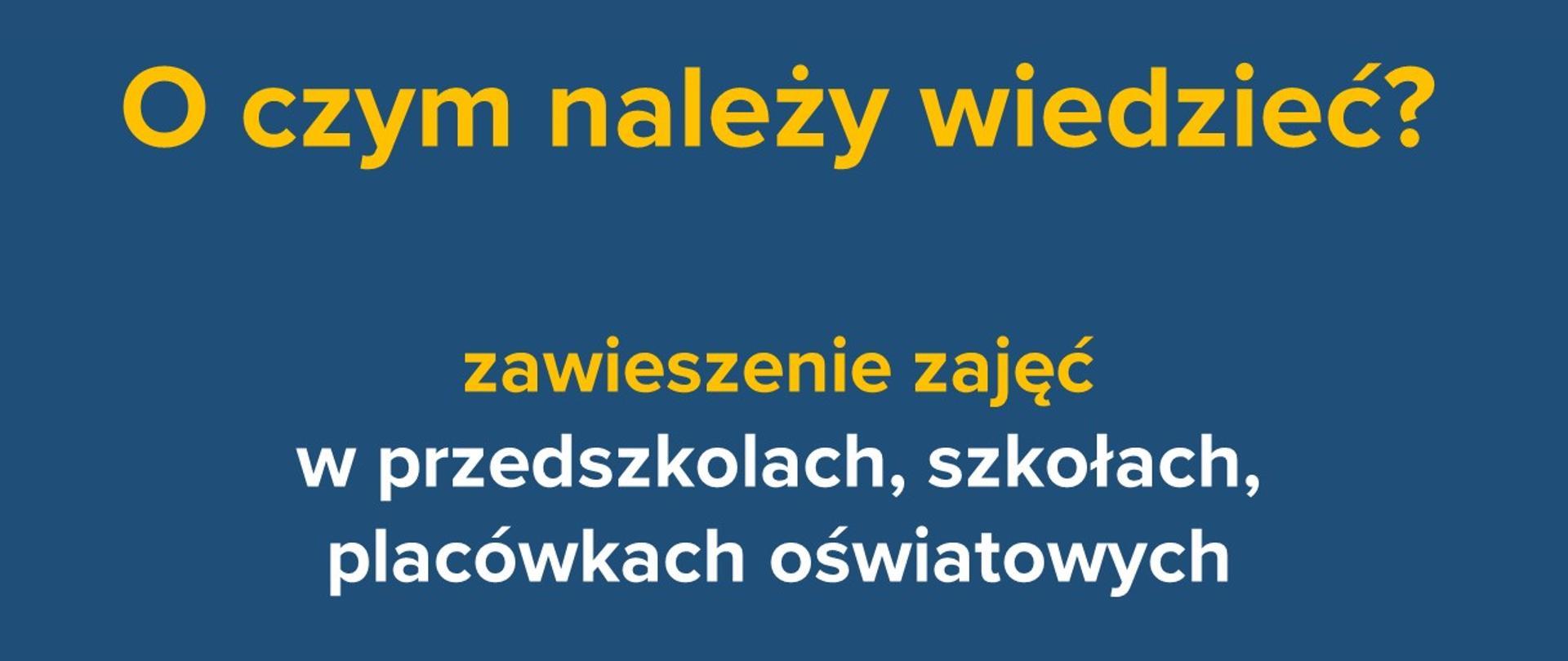 tablica informacyjna z napisem: O czym należy wiedzieć?Zawieszenie zajęć w szkołach, przedszkolach, placówkach oświatowych – pytania i odpowiedzi