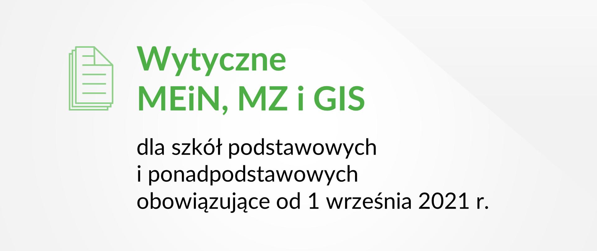 Po lewej stronie piktogram dokumentów po prawej stronie Wytyczne MEiN, MZ i GIS dla szkół podstawowych i ponadpodstawowych obowiązujące od 1 września 2021 r. Piktogram i napis Wytyczne MEiN, MZ i GS są w kolorze zielonym.