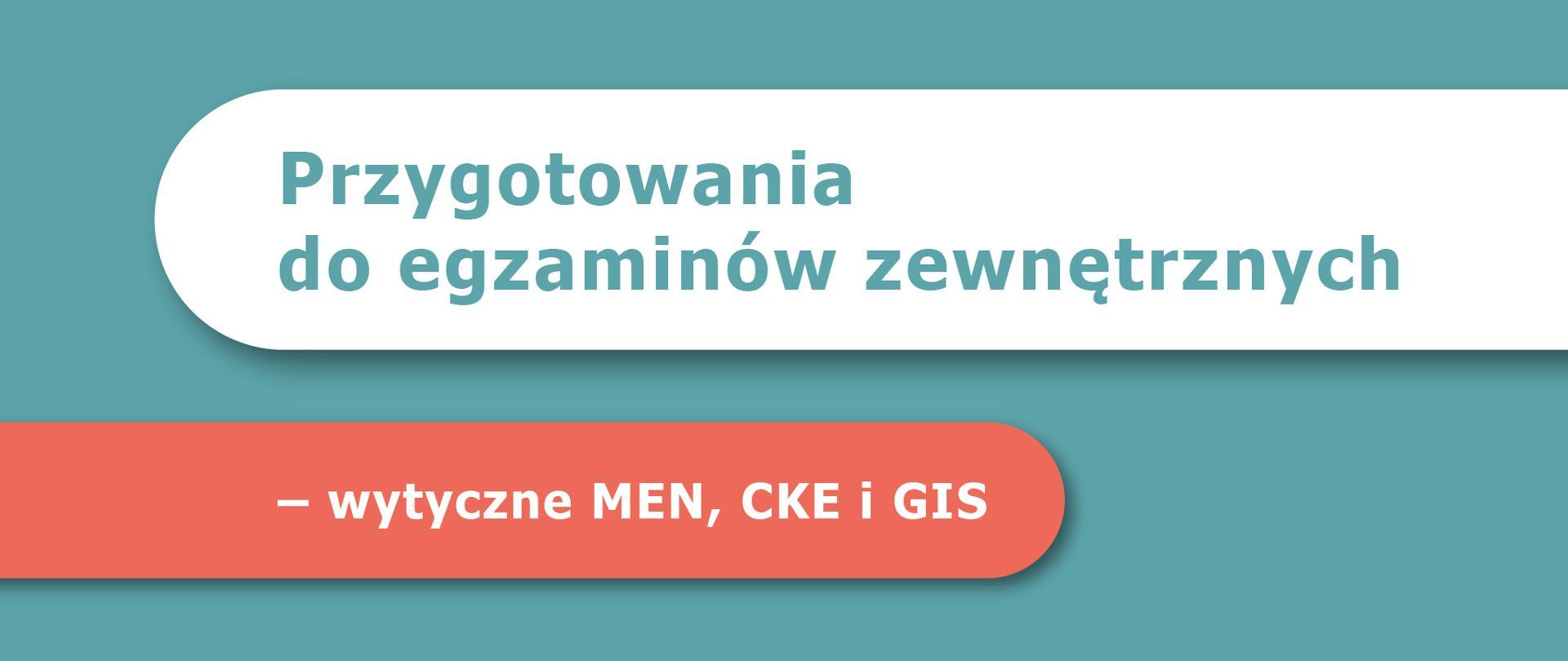 """Grafika z tekstem: """"Przygotowania do egzaminów zewnętrznych – wytyczne MEN, CKE i GIS"""""""