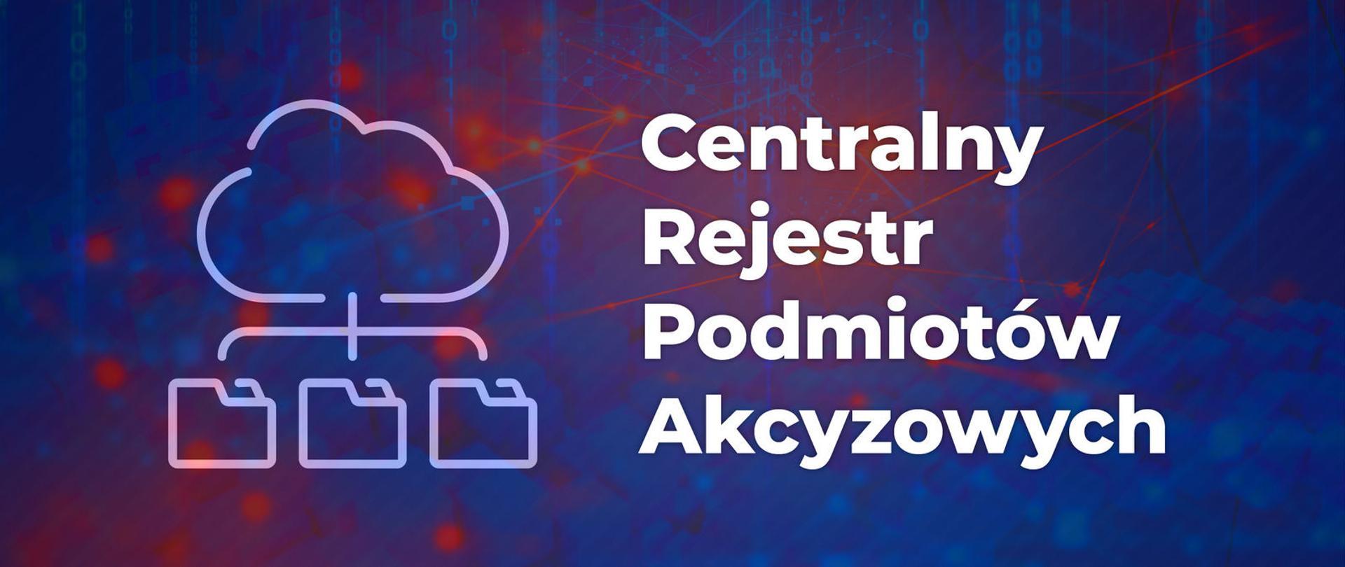 Grafika z abstrakcyjnym tłem, symbolem chmury i dokumentów oraz napisem Centralny Rejestr Podmiotów Akcyzowych.