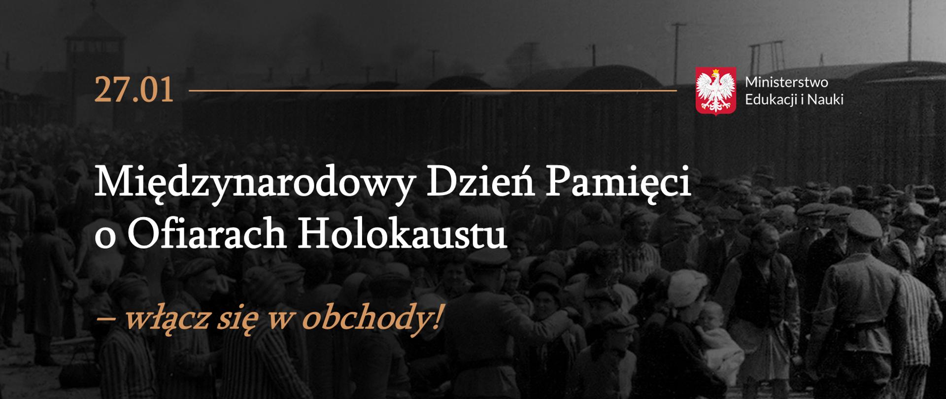 """Archiwalne zdjęcie tłumu ludzi w obozie koncentracyjnym. Na zdjęciu tekst: """"27 stycznia, Międzynarodowy Dzień Pamięci o Ofiarach Holokaustu – włącz się w obchody!"""""""
