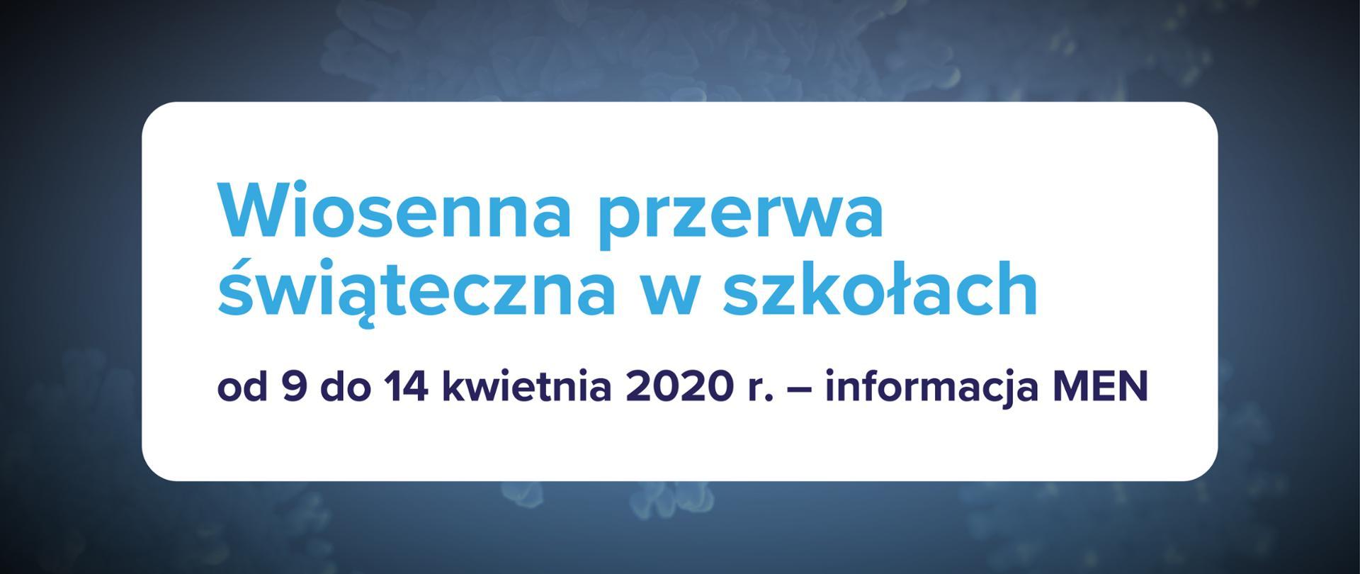 Grafika na ciemnoniebieskim tle z tekstem: Wiosenna przerwa świąteczna w szkołach od 9 do 14 kwietnia 2020 r.