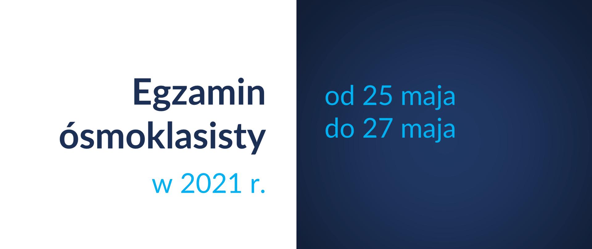 Grafika z tekstem: Egzamin ósmoklasisty w 2021 r. – od 25 maja do 27 maja