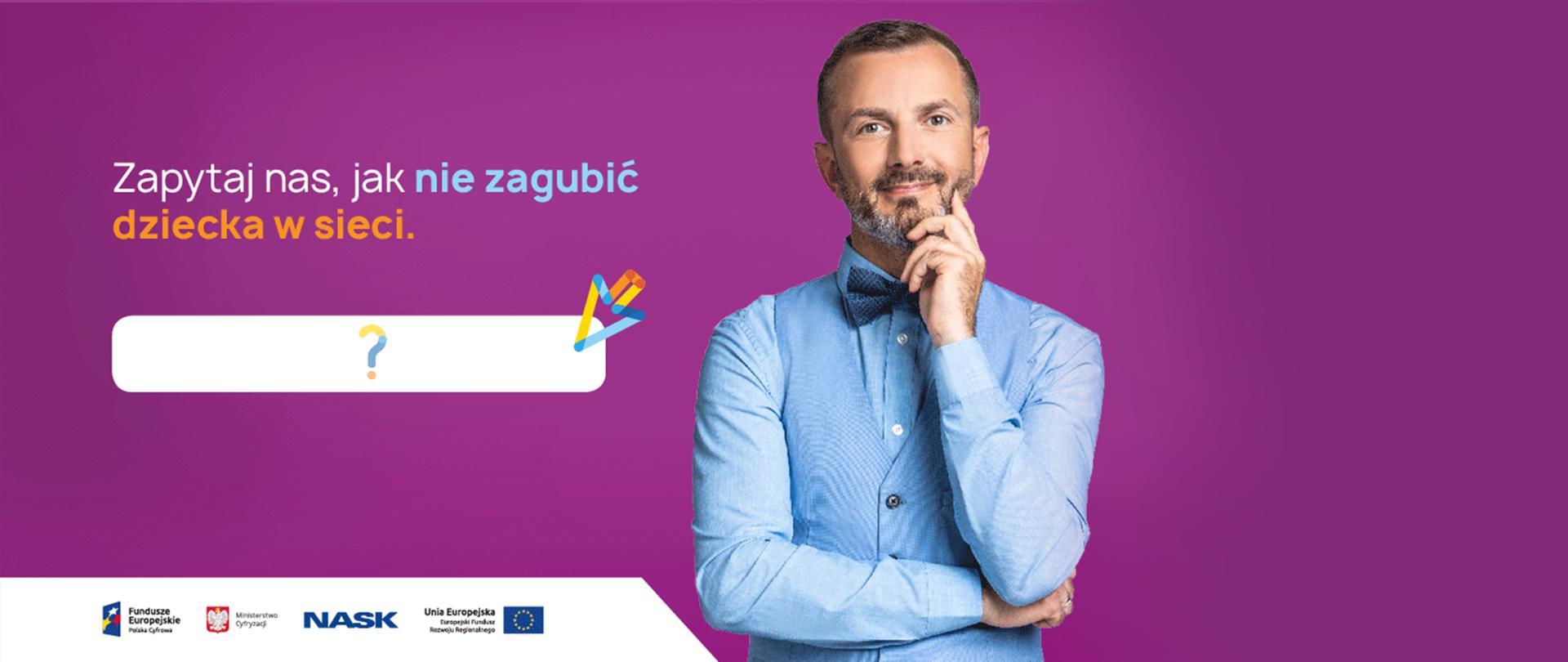 Tomasz Rożek na fioletowym tle. Mężczyzna ubrany jest na błękitno. Jedną rękę trzyma opartą na brodzie, drugą podpiera łokieć pierwszej. Napis: Zapytaj nas, jak nie zagubić dziecka w sieci.