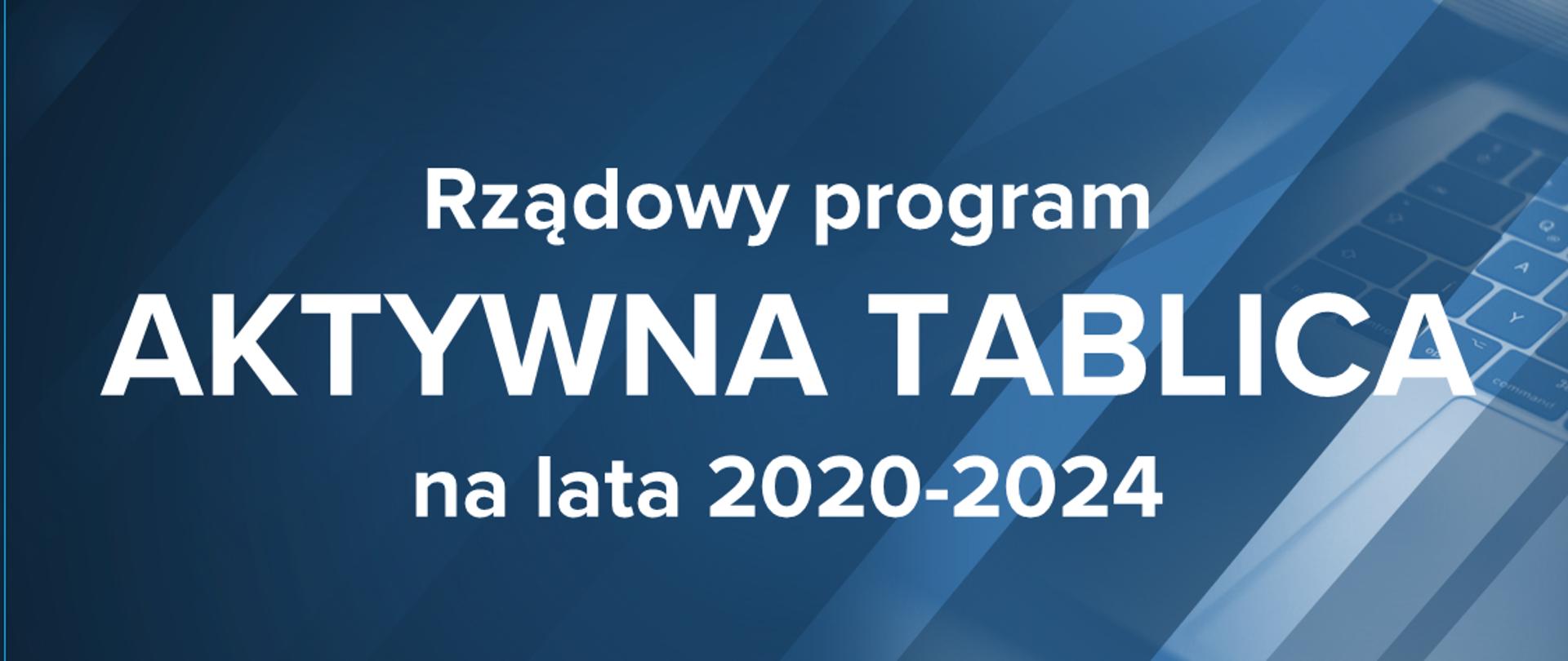 """Ciemnoniebieska grafika z tekstem – Rządowy program """"Aktywna tablica"""" na lata 2020-2024"""