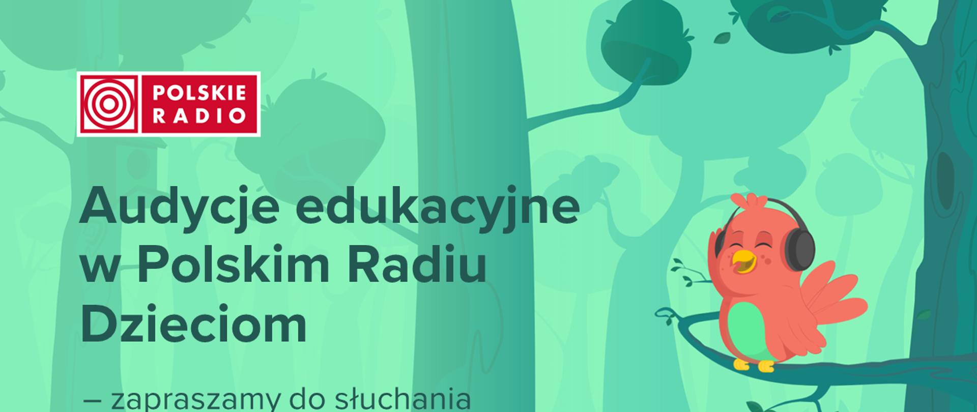 Na górze logotyp polskiego radia, poniżej napis audycje edukacyjne w polskim radiu dzieciom - zapraszamy do słuchania. Po lewej stronie ptaszek ze słuchawkami na uszach. Całość na tle lasu.